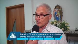 Prefeito Zé Maria apresentou aos aliados Daniel Oliveira como seu Estadual