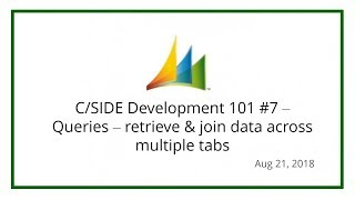 C/SIDE Development 101 #7 – Queries – retrieve & join data across multiple tabs (Aug 21, 2018)