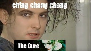 The Cure - Ching Chang Chong