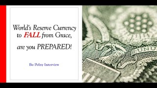 World's Reserve Currency to Fall from Grace, are you PREPARED!  (w/ Bo Polny)