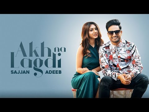 Akh Na Lagdi | Sajjan Adeeb | New Punjabi Song | Latest Punjabi Song 2018 | Punjabi Music | Gabruu