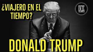 DONALD TRUMP ES UN VIAJERO EN EL TIEMPO