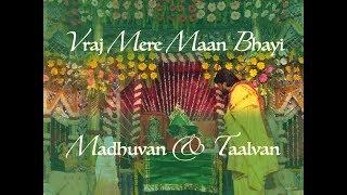 Vraj Mere Maan Bhayi - Madhuvan & Taalvan