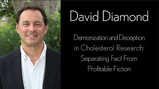 David Diamond- Demonization and Deception in Cholesterol Research