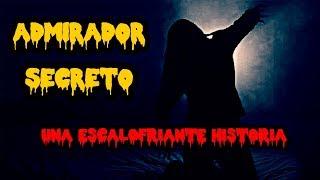 HISTORIAS DE TERROR - ADMIRADOR SECRETO (VERSIÓN COMPLETA) - CUENTO DE TERROR