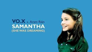VO.X ft. Rián (Aram Rian) - SAMANTHA (She Was Dreaming) || 2016