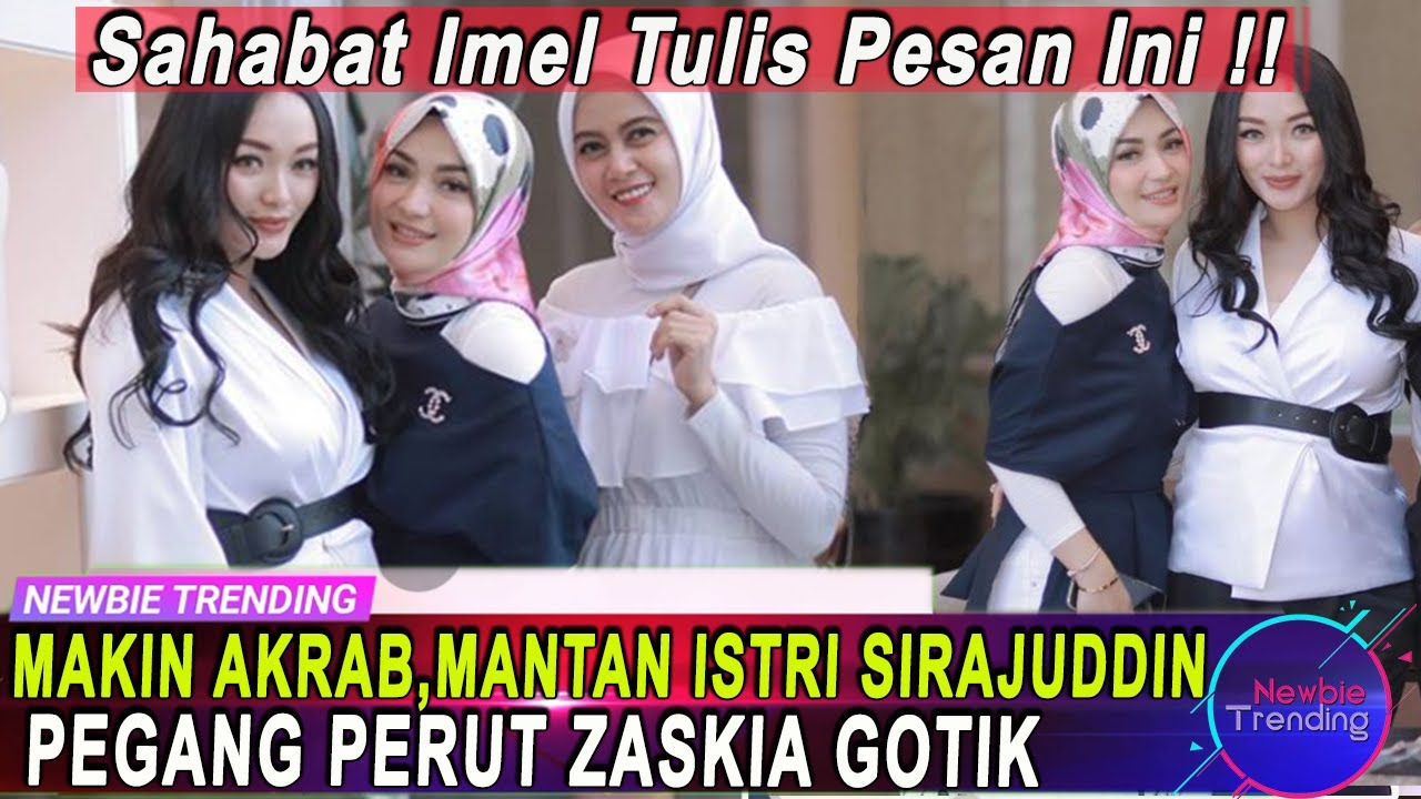 Download Makin Akrab, Mantan Istri SIRAJUDDIN Pegang Perut ZASKIA GOTIK, Sahabat IMEL Tulis Pesan Ini