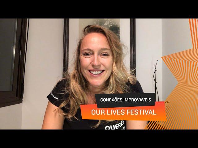 Conexões Improváveis - Our Lives Festival