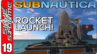 SUBNAUTICA Gameplay - Part 19 ► LAUNCHING THE ROCKET - SERIES FINALE! ◀