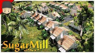SugarMill - Banished Meets Tropico?!
