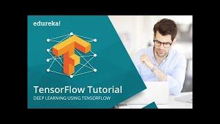 TensorFlow Tutorial | Deep Learning Using TensorFlow | TensorFlow Tutorial Python | Edureka