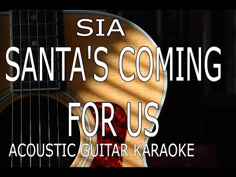 Sia - Santa's Coming For Us  (Acoustic Guitar Karaoke Lyrics on Screen)