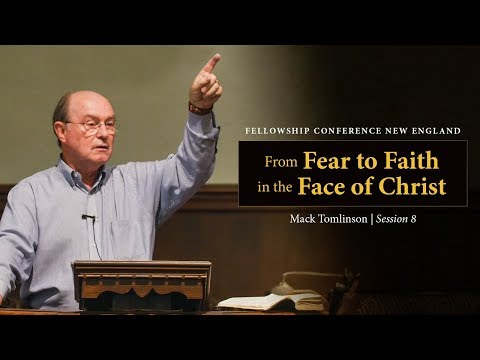 From Fear to Faith in the Face of Christ - Mack Tomlinson