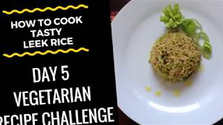 "How To Cook ""Tasty Leek Rice"" (Vegetarian Recipe) Challenge - Day 5"
