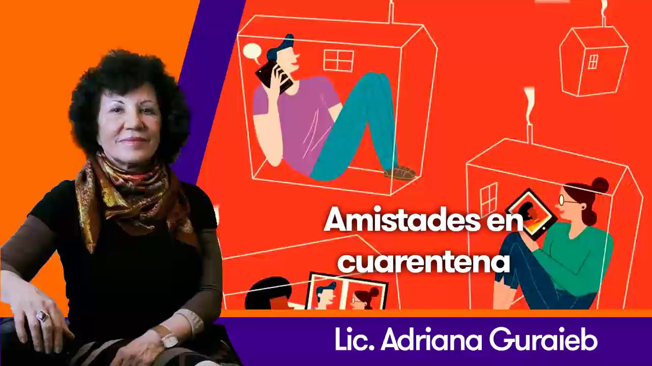 Amistades en cuarentena - Lic. Adriana Guraieb