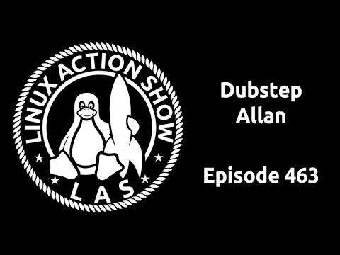 Dubstep Allan | Linux Action Show 463