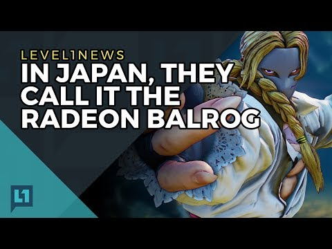 Level1 News July 3, 2017: In Japan, They Call It The Radeon Balrog