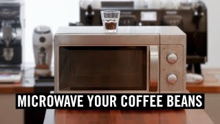 Weird Coffee Science: Microwave Your Coffee Beans