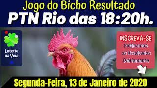 Resultado ptn rio das 18 20 Horas de hoje 13 01 2020 jogo do bicho de segunda feira