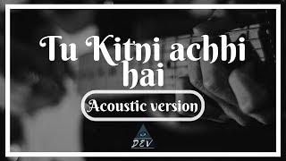 Tu Kitni Achhi Hai Cover | Acoustic Version | Mothers Day 2018 | IamDEV