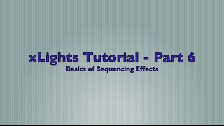 xlights 2015 version 4 tutorial part 6 basics of sequencing effects