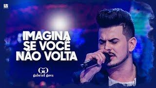 Gabriel Gava - Imagina Se Você Não Volta - DVD 2016 (Vídeo Oficial)