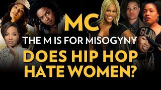 MC the M is for Misogyny: Does Hip Hop Hate Women? | The Breakdown
