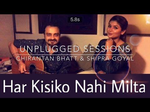 Har Kisiko Nahi Milta - Chirantan Bhatt & Shipra Goyal   Unplugged   Season-1   Episode-7