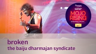 Broken - The Baiju Dharmajan Syndicate - Live at Kappa TV Mojo Rising