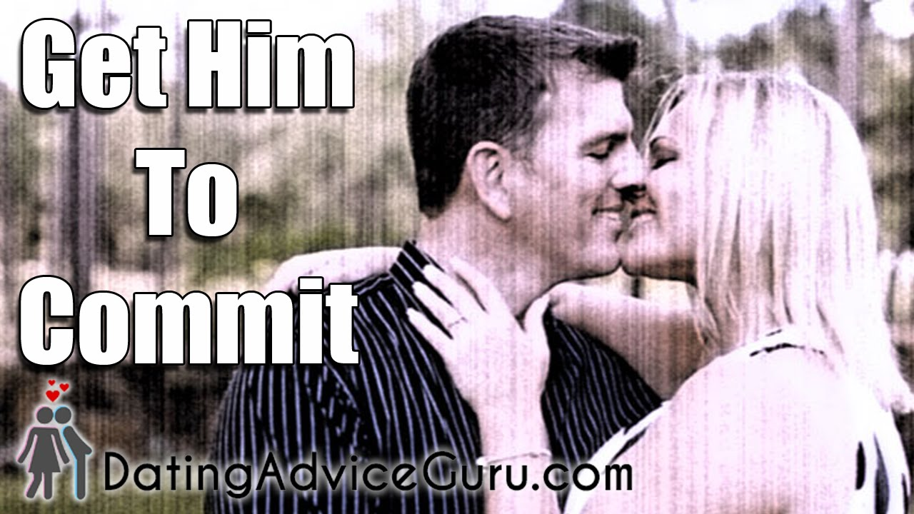 Dating how to get him to commit