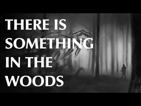 There is Something in the Woods
