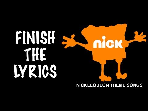 FINISH THE LYRICS: Nickelodeon Theme Songs