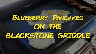 Blueberry Pancakes on the Blackstone Griddle