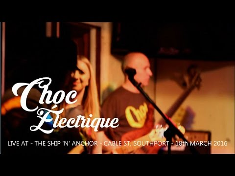 Choc Électrique - Live at the Ship 'n' Anchor - Cable St, Southport - 18th March 2016