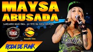 Maysa Abusada :: Lançado seu novo show ao vivo na Roda de Funk :: Especial