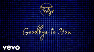 Roxanne Kelly - Goodbye to You (Official Lyric Video)
