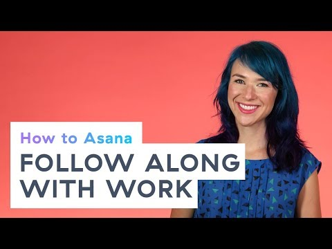 How to Asana: Follow along with work
