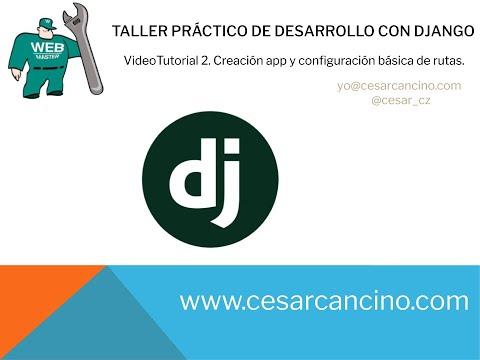 Videotutorial 2 Taller Práctico de Django. Creación app y configuración básica de rutas