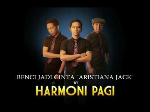 "BENCI JADI CINTA ""ARISTIANA JACK"" By. HARMONI PAGI"