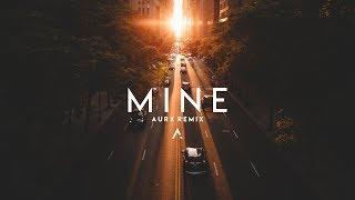 Bazzi - Mine (Aurx Remix)