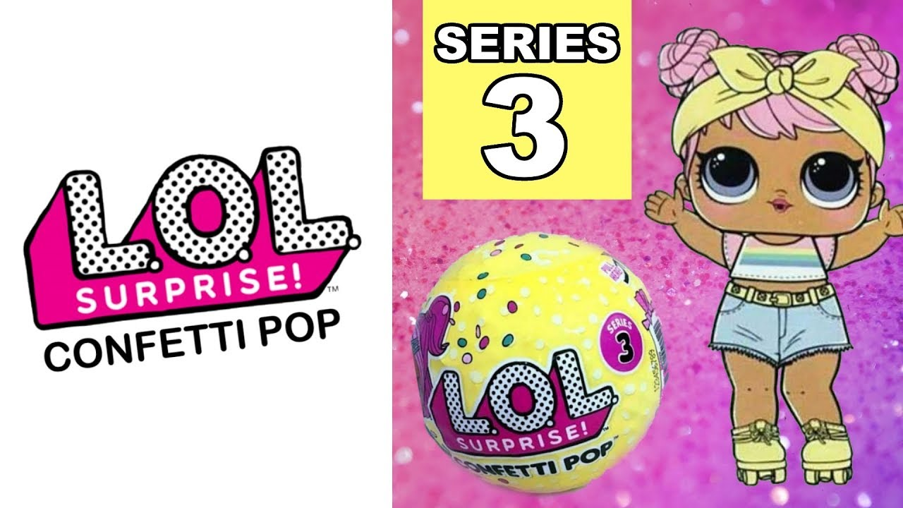 Lol Surprise Series 3 Confetti Pop Big Sisters Tots Sneak Peek Wave 1 Collectlol Youtube