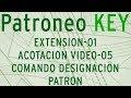 PATRONEO KEY-EXTENSION 01-ACOTACION-VIDEO 05-COMANDO DESIGNACION PATRON