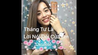 [Ukulele] Tháng Tư Là Lời Nói Dối Của Em  - Hà Anh Tuấn (Cover: Dung Nguyen)