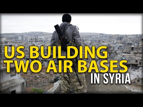 US BUILDING TWO AIR BASES IN SYRIA