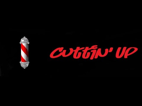 Cuttin' Up -  Episode One