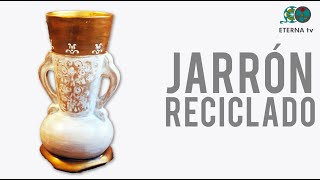 Jarrón reciclado | Lidia González Varela en Manos a la Obra