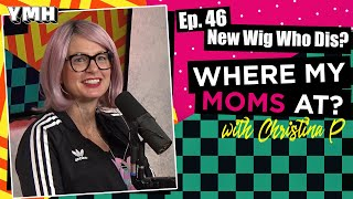 Ep. 46 New Wig Who Dis | Where My Mom's At Podcast