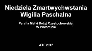 Wigilia Paschalna 2017 - Parafia Matki Bożej Częstochowskiej w Wołominie