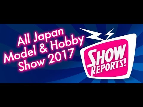 The Latest Scale Model News from the All Japan Model & Hobby Show 2017 - Hlj.com