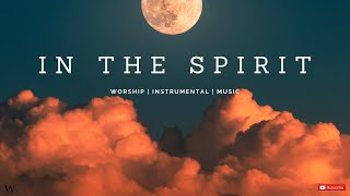 2 Hours-Instrumental Worship Music | IN THE SPIRIT | Prophetic Worship | Prayer and Meditation